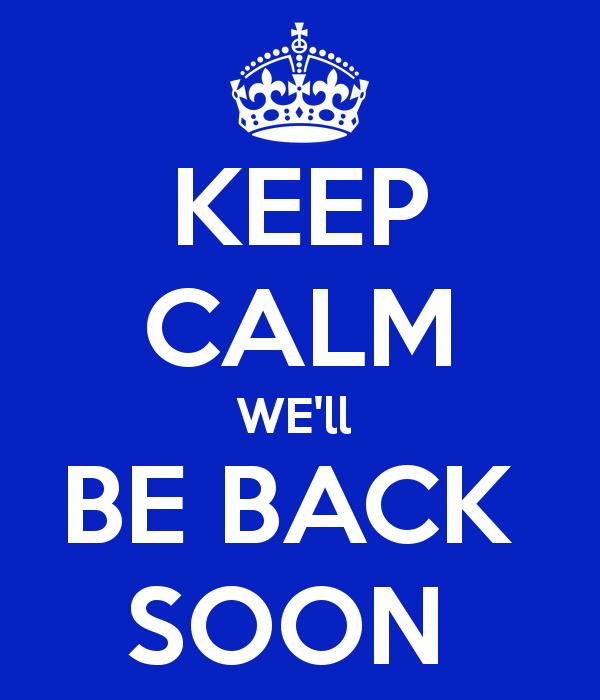 keep-calm-we-ll-be-back-soon-6